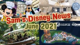 Disney News | Sam's Disney News | June 2021 | Sam's Disney Diary