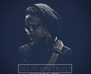 Da Africa Deep – Shapes [EP]samsonghiphop