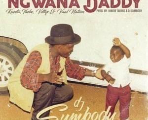 DJ-Sumbody-–-Ngwana-Daddy-feat.-Kwesta-Thebe-Vettys-Vaal-Nation-samsonghiphop