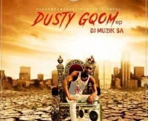 DJ Muzik SA – Dusty Gqom [EP]samsonghiphop