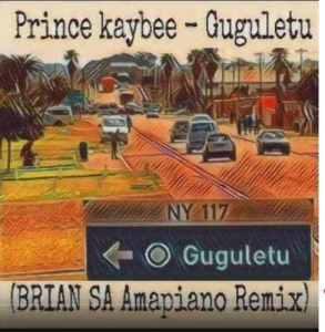 Prince Kaybee – Guguletu (Brian SA Amapiano Remix)