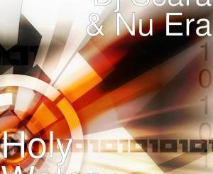 Dj Scara & Nu Era – Holy Water(Audio download)samsonghiphop