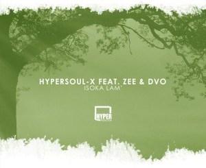 HyperSOUL-X feat. Zee & DVO – Isoka Lam' (Afro HT) (Audio download)