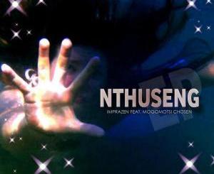 Imprazen – Nthuseng (feat. Mogomotsi Chosen)