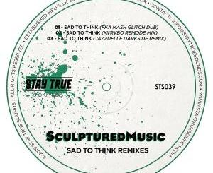 Sculptured Music – Sad To Think (Fka Mash Glitch Dub)