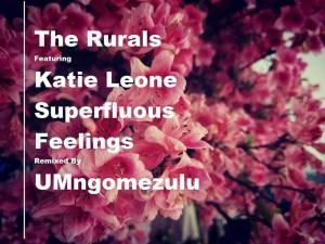 The Rurals feat. Katie Leone – Superfluous Feelings (UMngomezulu Remix)