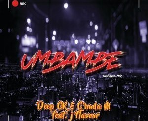 Deep CK & C'Buda M – Umbambe Ft. J Flavour (Audio)