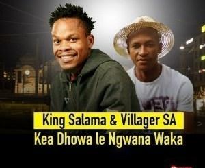 King Salama & Villager SA – Kea Dhowa Le Ngwana Waka(Audio)