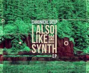 Chronical Deep – I Also Like The Synth (EP)