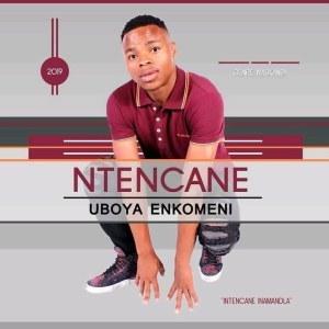 Ntencane – Uboya Enkomeni (ALBUM)