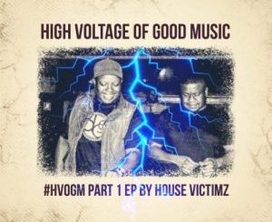 House Victimz – High Voltage Of Good Music Part 1 [EP]