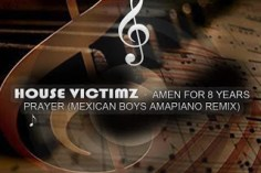 House Victimz – Amen For 8years Prayer (Mexican Boys Remix) (Audio)