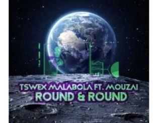 Tswex Malabola & Mouzai – Round And Round (Afro Mix) (Audio)