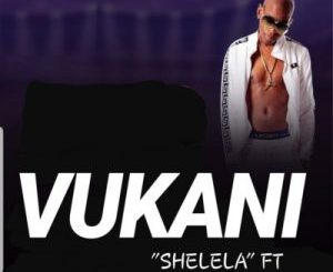 Vukani – Shelela ft. Kabza De Small [Audio]