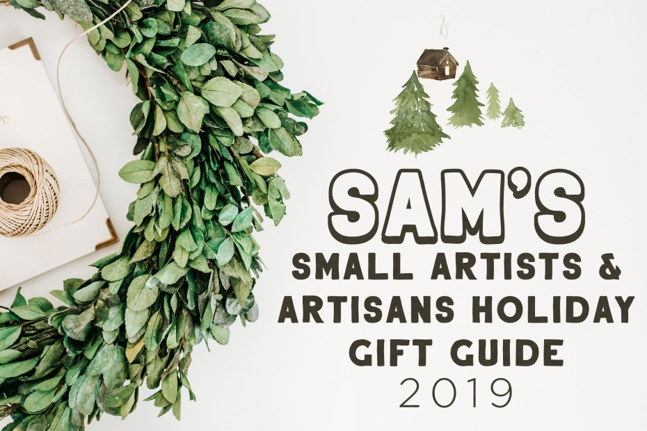 Sam's Small Artists & Artisans Holiday Gift Guide 2019