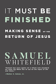 It Must Be Finished-Making Sense of the Return of Jesus