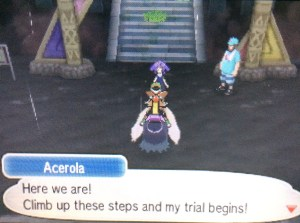 Acerola will be waiting for you at the Entrance of the Trial. Follow her to begin the Trial.