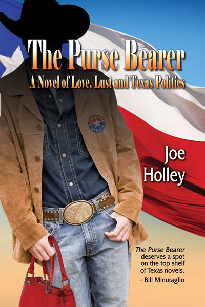 """""""The Purse Bearer: A Novel of Love, Lust and Texas Politics,"""" by Joe Holley. Publisher: Wings Press, Sept. 1, 2014. $16.95, 336 pages."""
