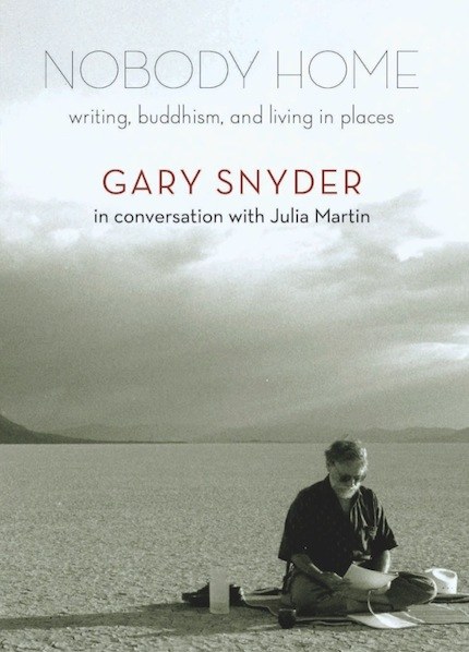 """""""Nobody Home: Writing, Buddhism, and Living in Places,"""" by Julia Martin and Gary Snyder. Publisher: Trinity University Press, 2014."""