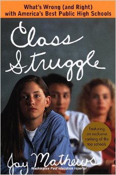 """""""Class Struggle: What's Wrong (and Right) with America's Best Public High Schools"""" by Jay Mathews. Publisher: Three Rivers Press (March 1999)"""
