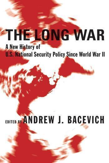 """""""The Long War,"""" by Andrew J. Bacevich. Publisher: Columbia University Press (2007)."""