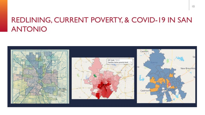 These maps show (from left) racial segregation via redlining policies, poverty, and coronavirus cases in San Antonio.