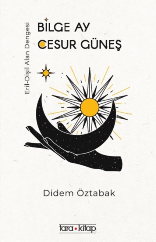 """Didem Öztabak & """"Bilge Ay Cesur Güneş"""""""