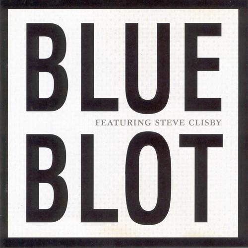 Blue Blot - Blue Blot Featuring Steve Clisby