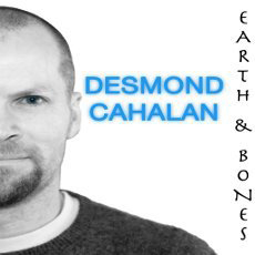 Desmond Cahalan – Earth & Bones