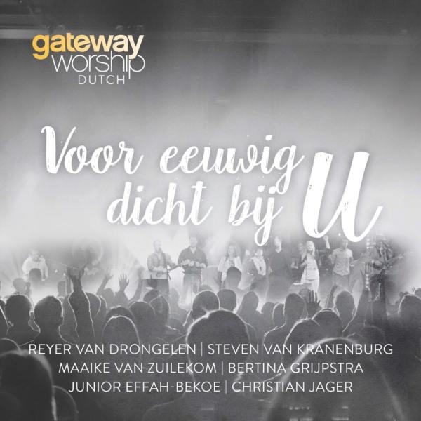 Gateway Worship – Voor eeuwig dichtbij U – Dutch