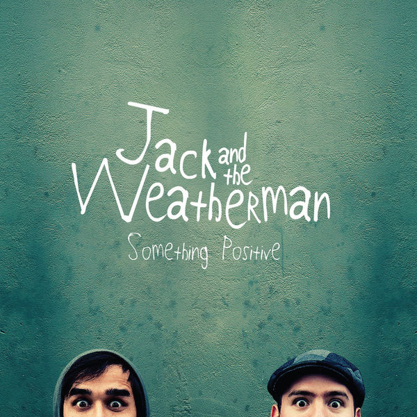 Jack and The Weatherman - Something Positive