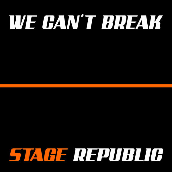 Stage Republic - We Can't Break