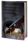 James Joyce's Teaching Life and Methods: Language and Pedagogy in A Portrait of the Artist as a Young Man, Ulysses, and Finnegans Wake