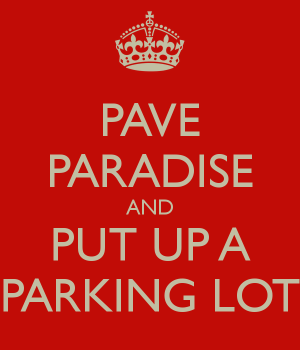 pave-paradise-and-put-up-a-parking-lot