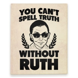 "Graphic of headshot of Ruth Bader Ginsburg in sunglasses framed by slogan ""YOU CAN'T SPELL TRUTH WITHOUT RUTH"""