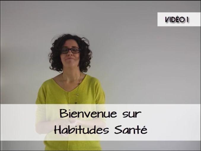 vidéo 1 - Pourquoi j'ai créé Habitudes Santé