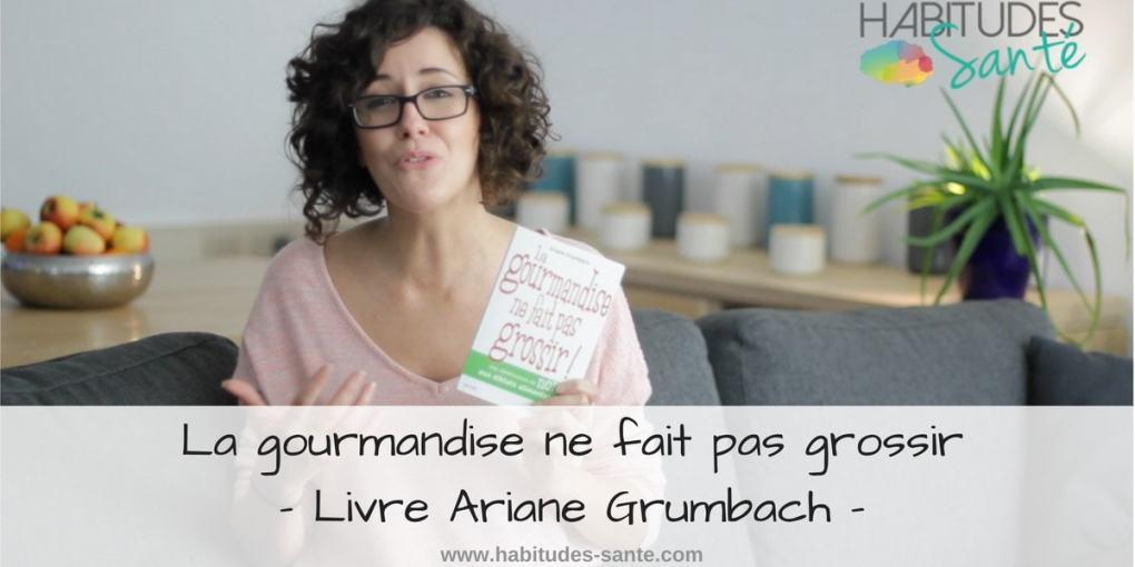 La gourmandise ne fait pas grossir - Livre Ariane Grumbach avis sur www.sandrafm.com