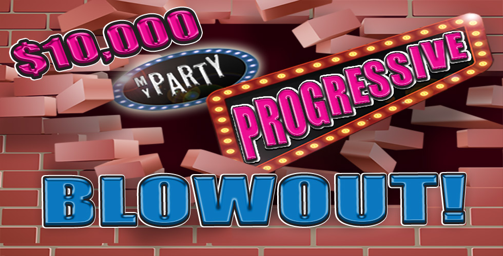 $10,000 My Party Progressive Blowout!