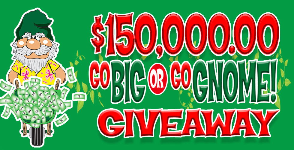 $150,000 Go Big or Go Gnome is BACK!