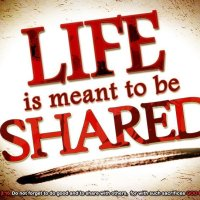 Life is meant to be shared