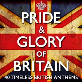 Pride & Glory of Britain – 40 Timeless Great British Anthems (2012)