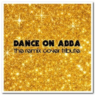 Dance On Abba – The Remix Cover Tribute & Remix Cover Collection Vol. 1-2 (2012/2017)