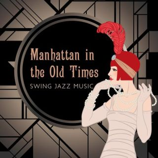 Manhattan in the Old Times : Swing Jazz Music (2020)