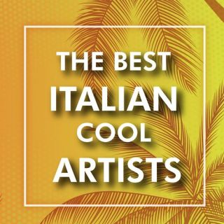 The Best Italian Cool Artists (2020)