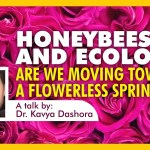 Honey Bees & Ecology: Are We Moving Towards A Flowerless Spring? — A Talk by Kavya Dashora
