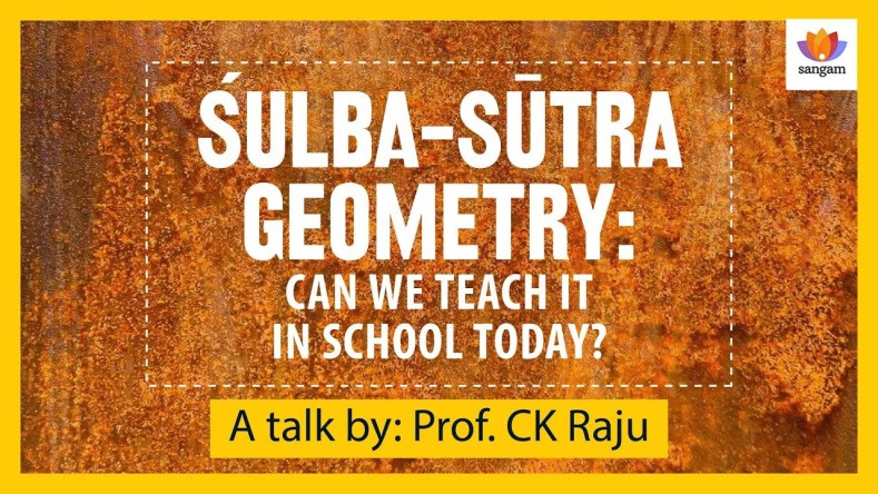 Sulba Sutra Geometry: Can We Teach It In Schools Today? – Sangam Talk By C K Raju