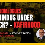 Are Hindus Under Attack? – Kafirhood   Anand Prasad and Rahul Dewan   #HinduDialogues