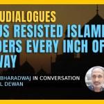 Did Indians Fail to Understand Islam's Nature   Shankara B   Rahul D   #HinduDialogues