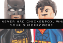 I've never had chickenpox, what's your superpower?