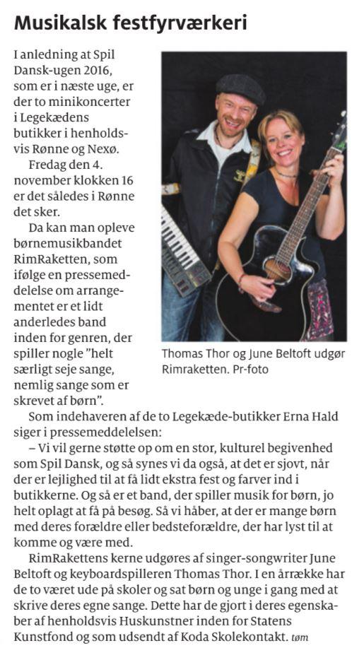 I anledning af Spil Dansk 2016 spiller børnemusik-bandet RimRaketten Duo, som består af June Beltoft (sang, guitar) og Thomas Thor (keyboards) i Legekædens butikker på Bornholm i Rønne og Nexø